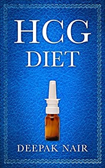HCG Diet: Diary of How I Lost 82 lbs in 3 Rounds by [Nair, Deepak]