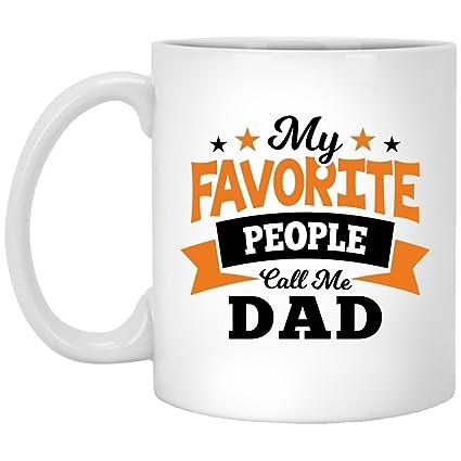 1f35681b Father Coffee Mug My Favorite People Call Me Dad - 11 Oz Coffee Mug Ceramic  Drinking