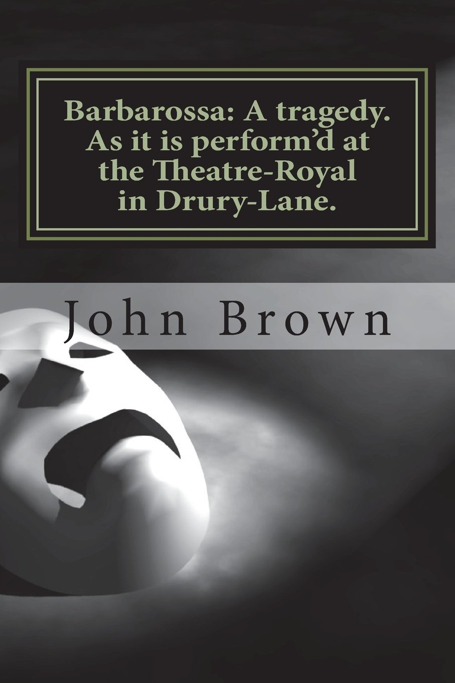 Barbarossa: A tragedy. As it is perform'd at the Theatre-Royal in Drury-Lane. ebook