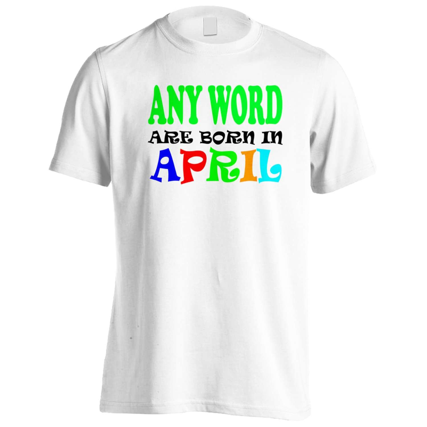 ANY WORD ARE BORN IN APRIL FUNNY Men's T-Shirt Tee u27m