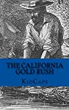 Search : The California Gold Rush: A History Just For Kids