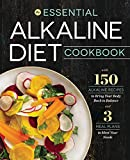 Essential Alkaline Diet Cookbook: 150 Alkaline Recipes to Bring Your Body Back to