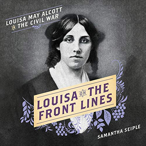 - Louisa on the Front Lines: Louisa May Alcott in the Civil War