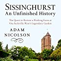 Sissinghurst, An Unfinished History: The Quest to Restore a Working Farm at Vita Sackville-West's Legendary Garden Audiobook by Adam Nicolson Narrated by Jon Caruth