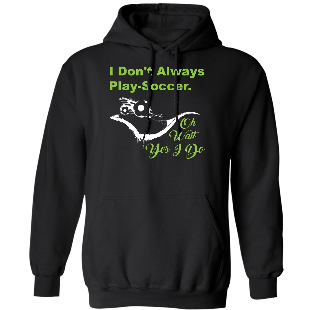 Love Football Funny SoccerS Lovers I Dont Always Play-Soccer Hoodie