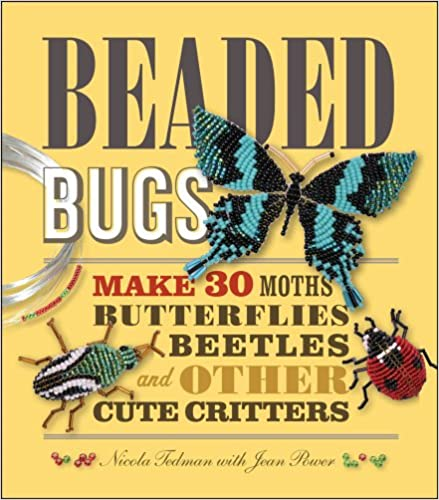 and Other Cute Critters Butterflies Beetles Beaded Bugs: Make 30 Moths