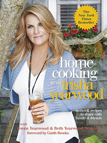 Home Cooking with Trisha Yearwood: Stories and Recipes to Share with Family and Friends by Trisha Yearwood, Gwen Yearwood, Beth Yearwood Bernard