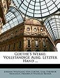 Goethe's Werke: Vollständige Ausg. Letzter Hand ..., Silas White and Johann Wolfgang Von Goethe, 1142447189