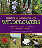 img - for Searching for Minnesota's Native Wildflowers: A Guide for Beginners, Botanists, and Everyone in Between book / textbook / text book