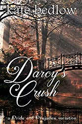 Darcy's Crush: A Pride and Prejudice Variation