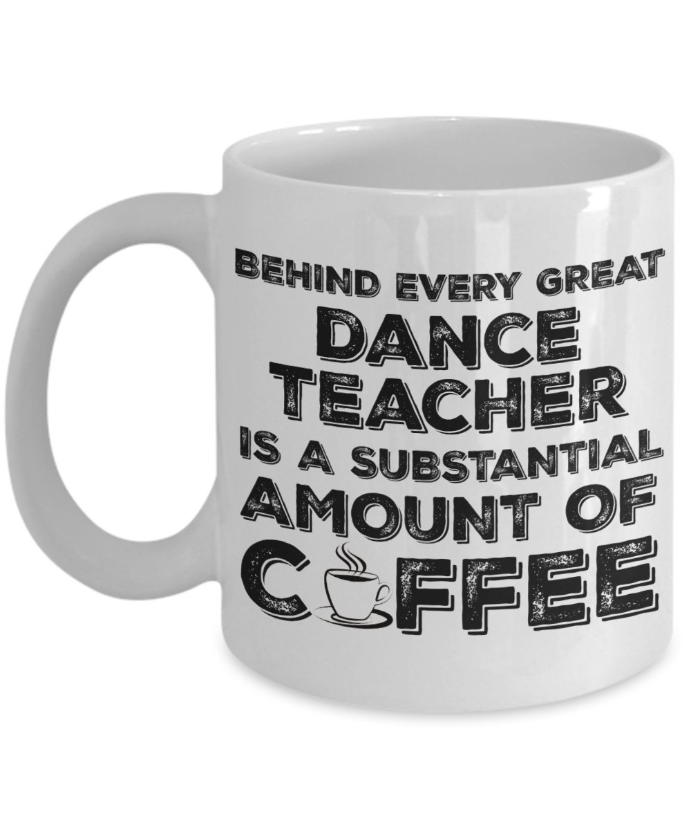 Funny Dance Teacher Mug 11 Oz - Behind Every Great Dance Teacher Is A Substantial Amount Of Coffee 11 oz Funny Coffe Gift Mug by Vinci Style (Image #1)