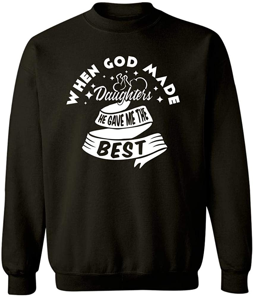 Mom Dad Gift Idea When GOD Made Daughters Gave Me The Best Sweatshirt Black