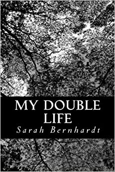My Double Life: The Memoirs of Sarah Bernhardt by Sarah Bernhardt (2013-06-10)