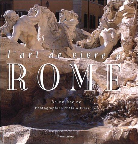 L'art de vivre à Rome Relié – 22 janvier 1999 Bruno Racine Alain Fleischer L' art de vivre à Rome Flammarion