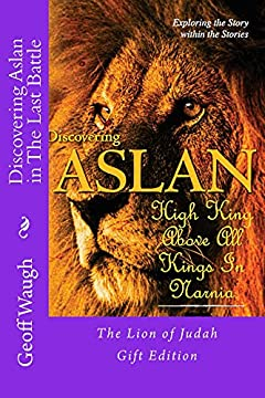 Discovering Aslan in 'The Last Battle' by C. S. Lewis Gift Edition: The Lion of Judah - a devotional commentary on The Chronicles of Narnia