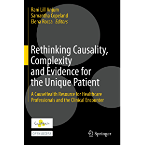 Rethinking Causality, Complexity and Evidence for the Unique Patient: A CauseHealth Resource for Healthcare…