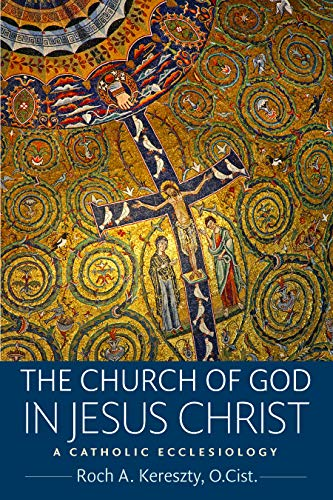 The Church of God in Jesus Christ: A Catholic Ecclesiology