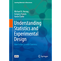 Understanding Statistics and Experimental Design: How to Not Lie with Statistics (Learning Materials in Biosciences) (English Edition)