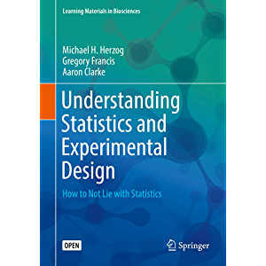 Understanding Statistics and Experimental Design : How to Not Lie with Statistics (Learning Materials in Biosciences)