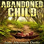 Abandoned Child | Isaac Nkrumah Darko