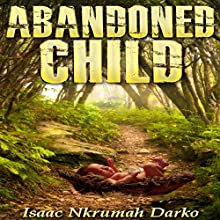 Abandoned Child Audiobook by Isaac Nkrumah Darko Narrated by Zion Recording