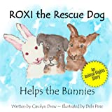 ROXI the Rescue Dog Helps the Bunnies: A Story About Animal Compassion for Children Ages 3-5 (ROXI Helps the Animals)