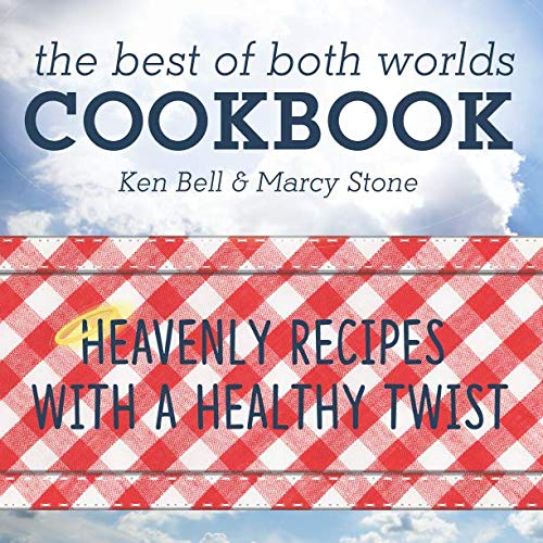 The Best of Both Worlds Cookbook: Heavenly Recipes with a Healthy Twist by Marcy Stone, Ken Bell