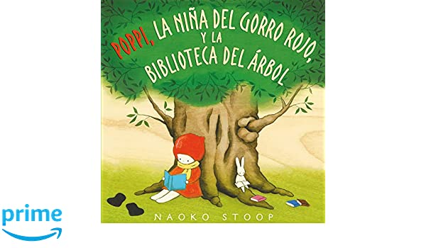 Poppi, la niña del gorro rojo y la biblioteca del árbol / Red Knit Cap Girl and the Reading Tree (Spanish Edition): Naoko Stoop: 9788448850753: Amazon.com: ...