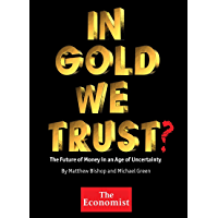 In Gold We Trust? The Future of Money in an Age of Uncertainty (Kindle Single)