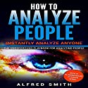 How to Analyze People: Instantly Analyze Anyone Audiobook by Alfred Smith Narrated by Scott R. Smith