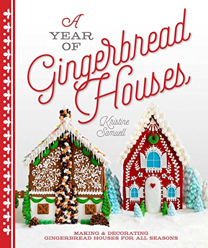 (A Year of Gingerbread Houses: Making & Decorating Gingerbread Houses for All Seasons )