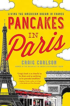 Pancakes in Paris: Living the American Dream in France by [Carlson, Craig]