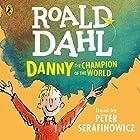 Danny the Champion of the World Hörbuch von Roald Dahl Gesprochen von: Peter Serafinowicz