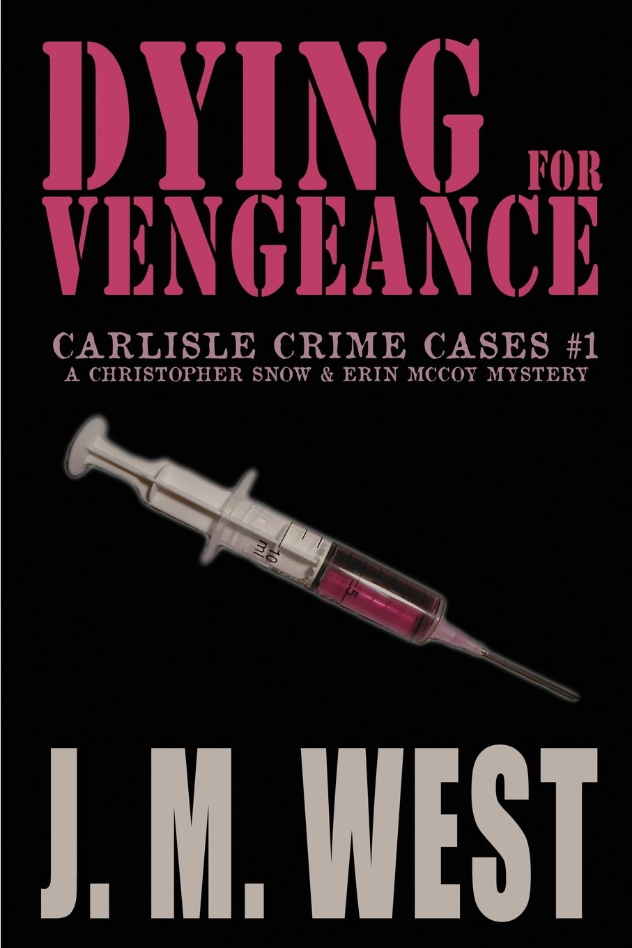 Read Online Dying for Vengeance: A Christopher Snow & Erin McCoy Mystery (Carlisle Crime Cases) (Volume 1) PDF
