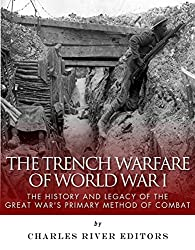 The Trench Warfare of World War I: The History and Legacy of the Great War's Primary Method of Combat (English Edition)