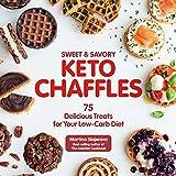 Sweet & Savory Keto Chaffles: 75 Delicious Treats