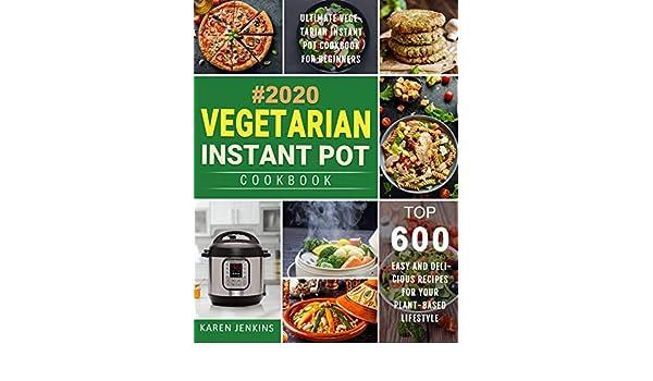 Vegetarian Instant Pot Cookbook #2020: Top 600 Easy and ...