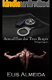 Armadilhas dos Teus Braços (Trilogia Laços Livro 1)