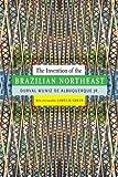 The Invention of the Brazilian Northeast, de Albuquerque, Durval Muniz, Jr., 0822357704
