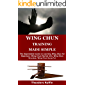WING CHUN TRAINING MADE SIMPLE: The Dependable Guide on Learning Wing Chun for Beginners (Wing Chun Martial Arts, Wing Chun Brucelee, Wing Chun Kung Fu)