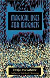 Magical Uses for Magnets, Draja Mickaharic, 0892541059