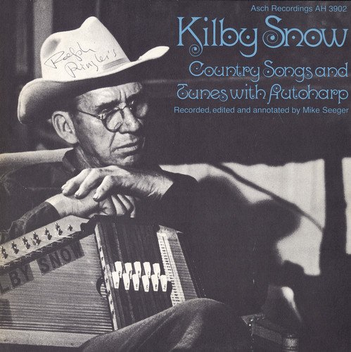 Kilby Snow: Country Songs and Tunes with Autoharp - Recorded, Edited, and Annotated by Mike Seeger