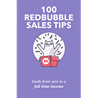 100 Redbubble Sales Tips: Guide From Zero To A Full Time Income (English Edition)