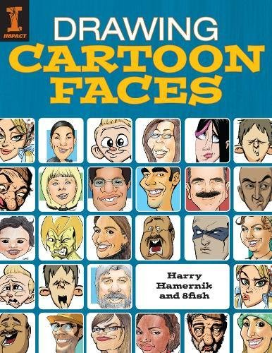Drawing Cartoon Faces: 55+ Projects for Cartoons, Caricatures & Comic Portraits (Drawing Cartoon Faces)
