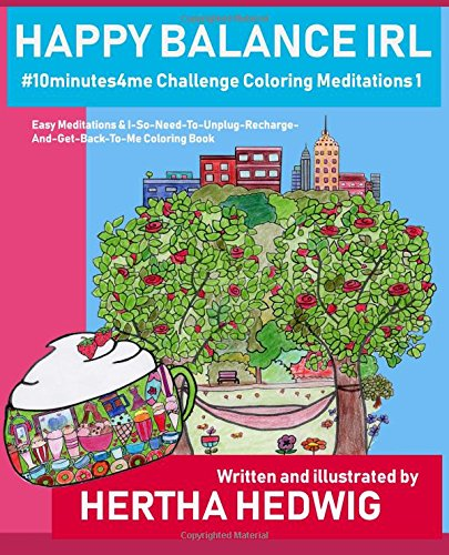 Happy Balance IRL #10minutes4me Challenge Coloring Meditations 1: Easy Meditations & I-So-Need-To-Unplug-Recharge-And-Get-Back-To-Me Coloring Book (Volume 1) pdf