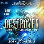 Destroyer: The Expansion Wars Trilogy, Book 3   Joshua Dalzelle