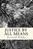 Justice by All Means, Gerald Emke, 1481019635
