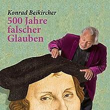 500 Jahre falscher Glauben Rede von Konrad Beikircher Gesprochen von: Konrad Beikircher