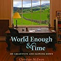 World Enough & Time: On Creativity and Slowing Down Audiobook by Christian McEwen Narrated by Christian McEwen