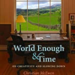World Enough & Time: On Creativity and Slowing Down | Christian McEwen